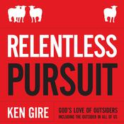 Relentless Pursuit: God's Love of Outsiders Including the Outsider in All of Us Audiobook, by Ken Gire