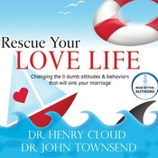 Rescue Your Love Life: Changing Those Dumb Attitudes and Behaviors That Will Sink Your Marriage, by Henry Cloud, John Townsend