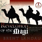 Revelation of the Magi: The Lost Tale of the Wise Mens Journey to Bethlehem Audiobook, by Brent Landau