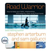 Road Warrior: How to Keep Your Faith, Relationships, and Integrity When Away from Home Audiobook, by Stephen Arterburn