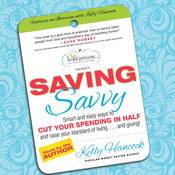 Saving Savvy: Smart and Easy Ways to Cut Your Spending in Half and Raise Your Standard of Living…and Giving Audiobook, by Kelly Hancock