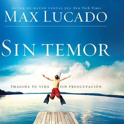 Sin Temor: Imagina tu vida sin preocupacion Audiobook, by Max Lucado