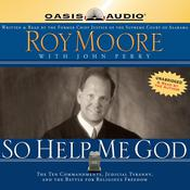 So Help Me God: The Ten Commandments, Judicial Tyranny, and the Battle for Religious Freedom Audiobook, by Roy Moore