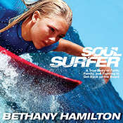 Soul Surfer: A True Story of Faith, Family, and Fighting to Get Back on the Board, by Bethany Hamilton