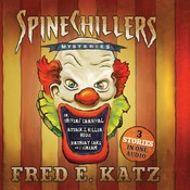 Spine Chillers Mysteries 3-in-1: Dr. Shiver's Carnival, Attack of the Killer House, Birthday Cake and I Scream Audiobook, by Fred E. Katz