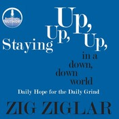 Staying Up, Up, Up in a Down, Down World: Daily Hope for the Daily Grind Audiobook, by Zig Ziglar