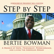 Step by Step: A Memoir of Hope, Friendship, Perserverance, and Living the American Dream, by Bertie Bowman