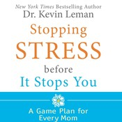 Stopping Stress Before It Stops You: A Game Plan for Every Mom Audiobook, by Kevin Leman