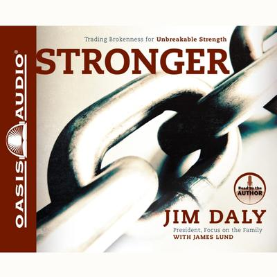 Stronger: Trading Brokenness for Unbreakable Strength Audiobook, by Jim Daly