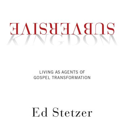 Subversive Kingdom: Living as Agents of Gospel Transformation Audiobook, by Ed Stetzer