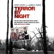 Terror by Night: The True Story of the Brutal Texas Murder That Destroyed a Family, Restored One Man's Faith, and Shocked a Nation, by Terry Caffey, James Pence