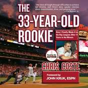 The 33-Year-Old Rookie: How I Finally Made It to the Big Leagues After Eleven Years in the Minors Audiobook, by Chris Coste