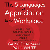 The 5 Languages of Appreciation in the Workplace: Empowering Organizations by Encouraging People, by Gary D. Chapman