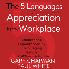 The 5 Languages of Appreciation in the Workplace: Empowering Organizations by Encouraging People Audiobook, by Paul White, Gary Chapman, Gary D. Chapman, Paul E. White