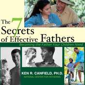 The 7 Secrets of Effective Fathers: Becoming the Father Your Children Need Audiobook, by Ken Canfield