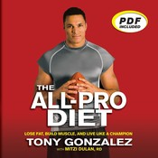 The All-Pro Diet: Lose Fat, Build Muscle, and Live Like a Champion, by Tony Gonzalez, Mitzi Dulan
