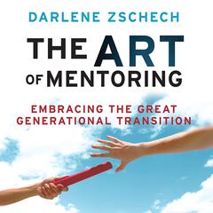 The Art of Mentoring: Embracing the Great Generational Transition Audiobook, by Darlene Zschech