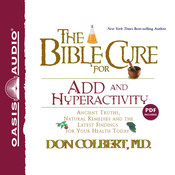The Bible Cure for ADD and Hyperactivity: Ancient Truths, Natural Remedies and the Latest Findings for Your Health Today, by Don Colbert