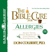The Bible Cure for Allergies: Ancient Truths, Natural Remedies and the Latest Findings for Your Health Today, by Don Colbert