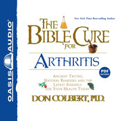 The Bible Cure for Arthritis: Ancient Truths, Natural Remedies and the Latest Findings for Your Health Today, by Don Colbert