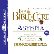 The Bible Cure for Asthma: Ancient Truths, Natural Remedies and the Latest Findings for Your Health Today, by Don Colbert