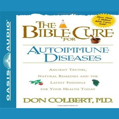 The Bible Cure for Autoimmune Diseases: Ancient Truths, Natural Remedies and the Latest Findings for Your Health Today Audiobook, by Don Colbert