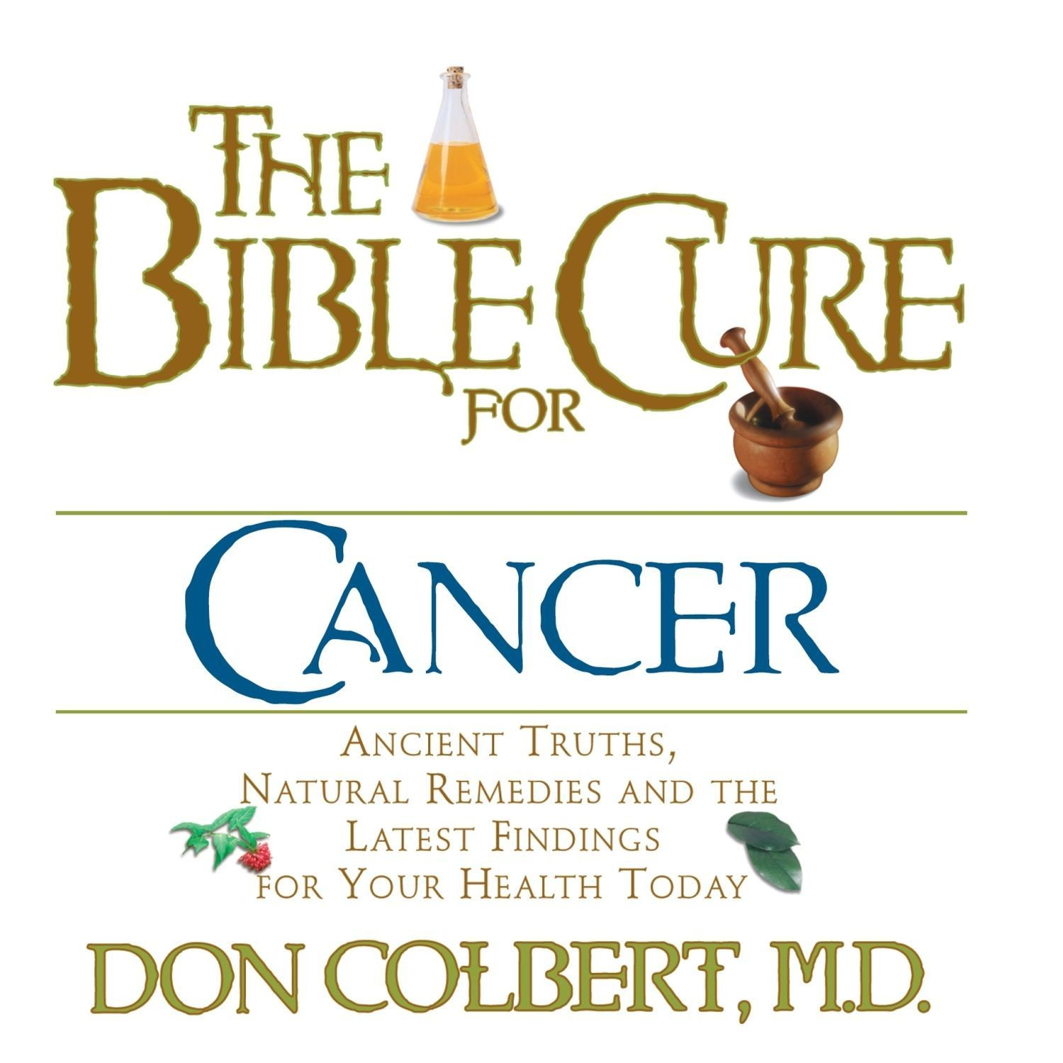 Printable The Bible Cure for Cancer: Ancient Truths, Natural Remedies and the Latest Findings for Your Health Today Audiobook Cover Art
