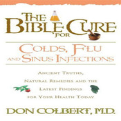 The Bible Cure for Colds, Flu, and Sinus Infections: Ancient Truths, Natural Remedies and the Latest Findings for Your Health Today, by Don Colbert