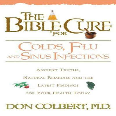 The Bible Cure for Colds, Flu, and Sinus Infections: Ancient Truths, Natural Remedies and the Latest Findings for Your Health Today Audiobook, by Don Colbert