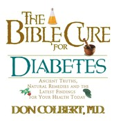 The Bible Cure for Diabetes: Ancient Truths, Natural Remedies and the Latest Findings for Your Health Today, by Don Colbert