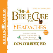 The Bible Cure for Headaches: Ancient Truths, Natural Remedies and the Latest Findings for Your Health Today, by Don Colbert