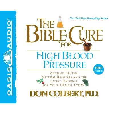 The Bible Cure for High Blood Pressure: Ancient Truths, Natural Remedies and the Latest Findings for Your Health Today Audiobook, by Don Colbert