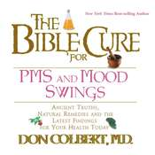 The Bible Cure for PMS and Mood Swings: Ancient Truths, Natural Remedies and the Latest Findings for Your Health Today, by Don Colbert