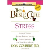 The Bible Cure for Stress: Ancient Truths, Natural Remedies and the Latest Findings for Your Health Today, by Don Colbert