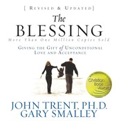 The Blessing: Giving the Gift of Unconditional Love and Acceptance Audiobook, by Gary Smalley, John Trent