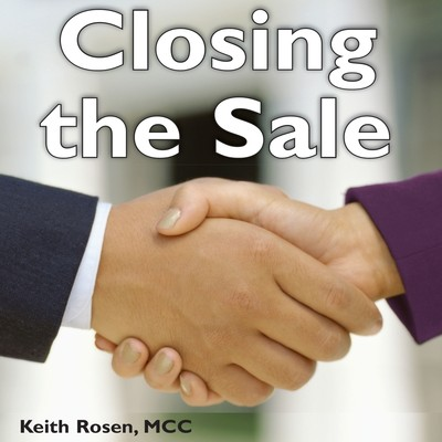 The Complete Idiots Guide to Closing the Sale: Close More Sales—Without the Pressure or Manipulation! Audiobook, by Keith Rosen