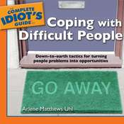 The Complete Idiot's Guide to Coping with Difficult People, by Arlene Matthews Uhl