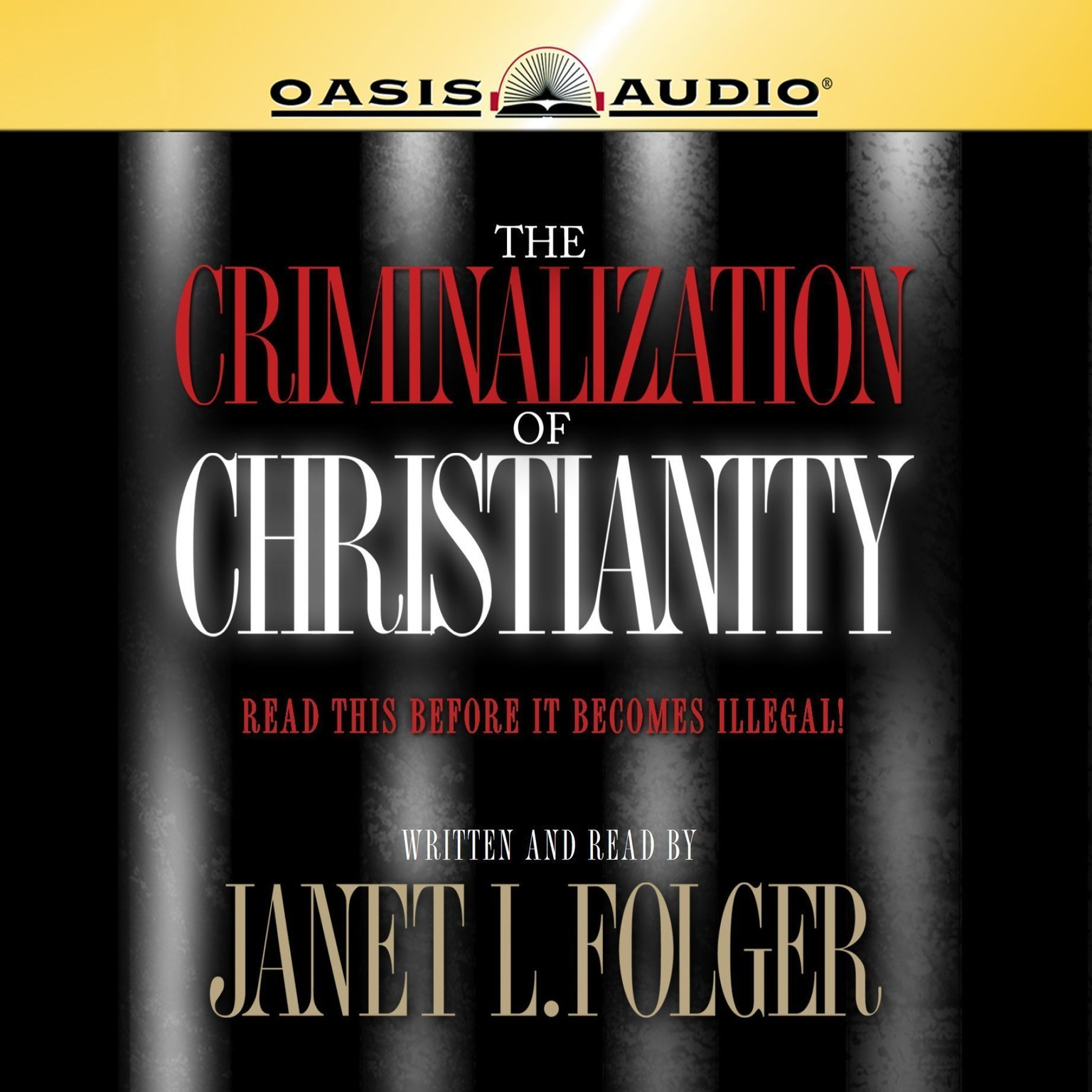 Printable The Criminalization of Christianity: Listen to This Before it Becomes Illegal! Audiobook Cover Art