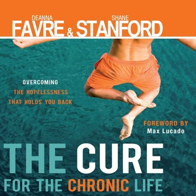 The Cure for the Chronic Life: Overcoming the Hopelessness That Holds You Back Audiobook, by Deanna Favre