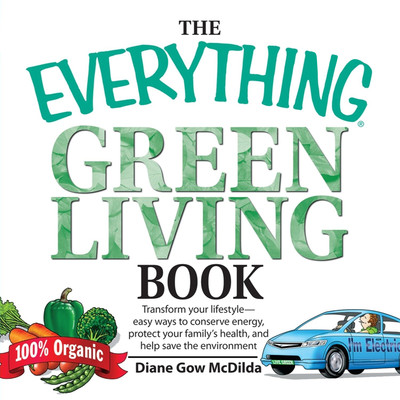 The Everything Green Living Book: Transform Your Lifestyle--Easy Ways to Conserve Energy, Protect Your Familys Health, and Help Save Audiobook, by Diane Gow McDilda
