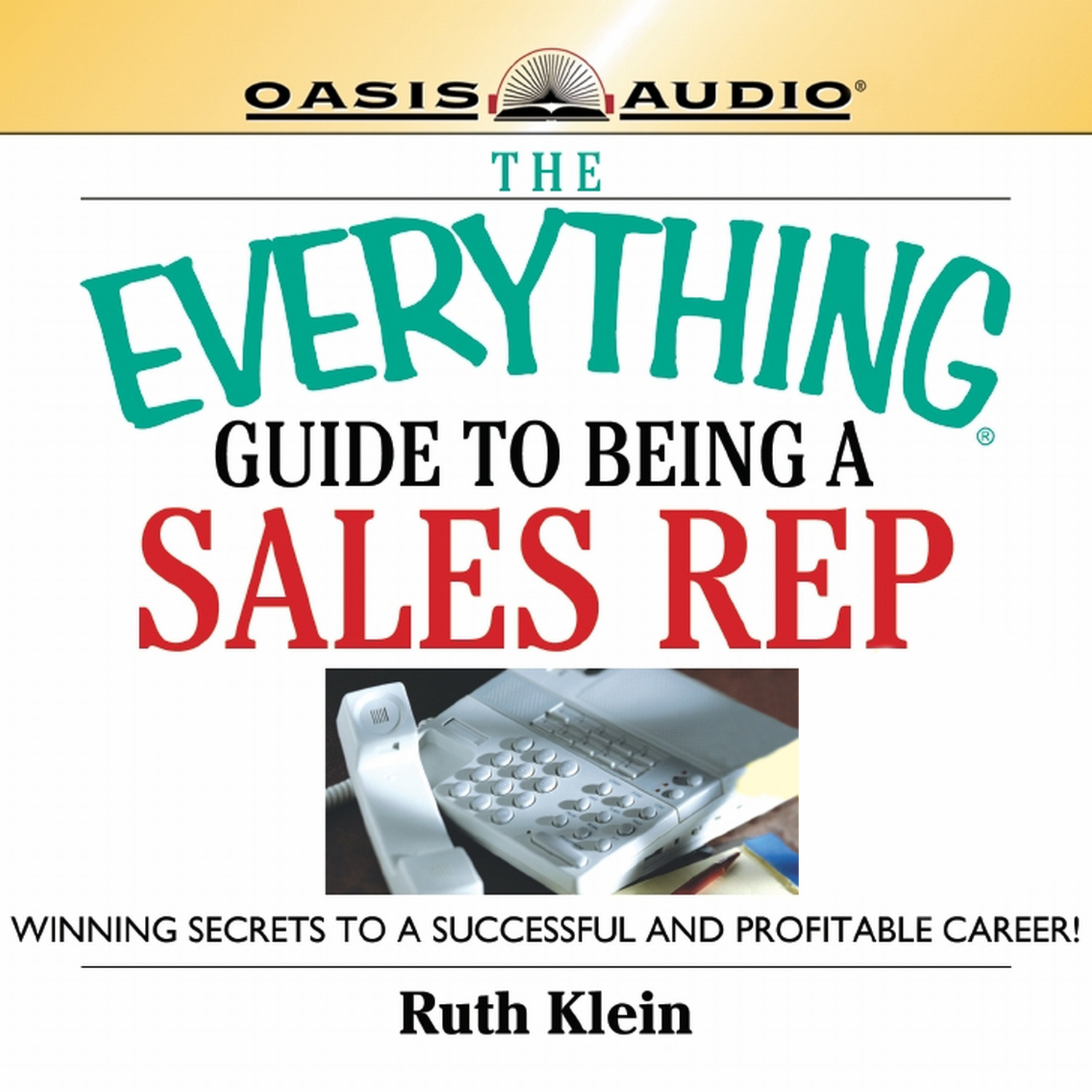 Printable The Everything Guide to Being a Sales Rep: Winning Secrets to a Successful and Profitable Career Audiobook Cover Art