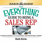 The Everything Guide to Being a Sales Rep: Winning Secrets to a Successful and Profitable Career Audiobook, by Ruth Klein
