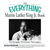 The Everything Martin Luther King Jr. Book: The Struggle, the Dream, the Legacy, by Jessica McElrath