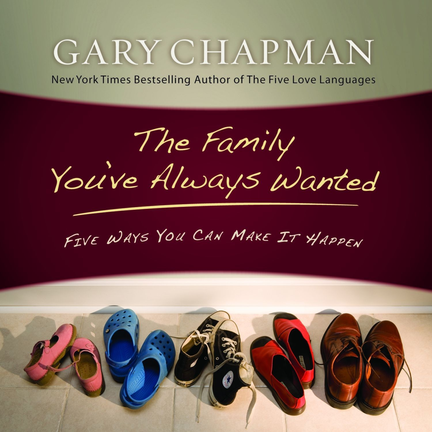 Printable The Family You've Always Wanted: Five Ways You Can Make It Happen Audiobook Cover Art