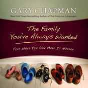 The Family Youve Always Wanted: Five Ways You Can Make It Happen Audiobook, by Gary Chapman