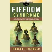 The Fiefdom Syndrome: The Turf Battles That Undermine Careers and Companies—and How to Overcome Them Audiobook, by Robert J. Herbold