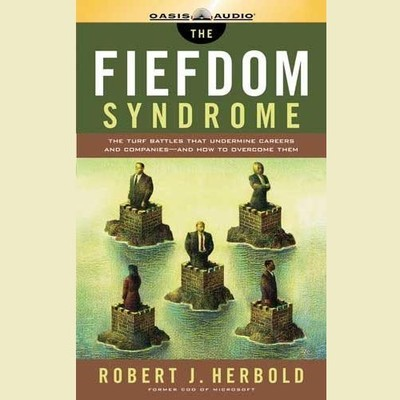 The Fiefdom Syndrome (Abridged): The Turf Battles That Undermine Careers and Companies—and How to Overcome Them Audiobook, by Robert J. Herbold