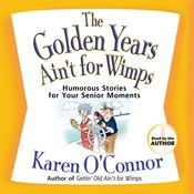 The Golden Years Aint for Wimps: Humorous Stories for Your Senior Moments Audiobook, by Karen O'Connor