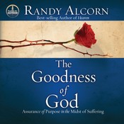 The Goodness of God: Assurance of Purpose in the Midst of Suffering, by Randy Alcorn