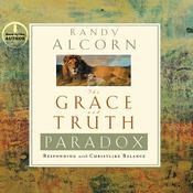 The Grace and Truth Paradox: Responding with Christlike Balance, by Randy Alcorn